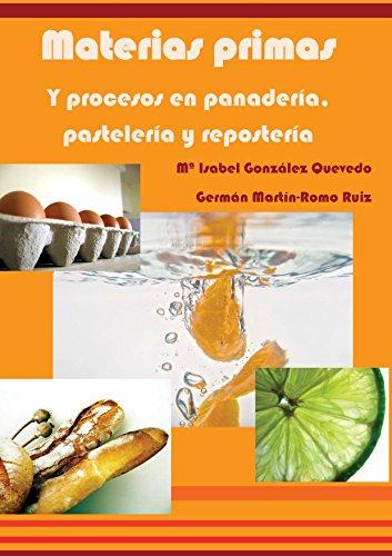 Materias primas y procesos en panadería, pastelería y repostería por Mª Isabel González Quevedo