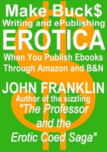 Make Bucks Writing and ePublishing Erotica (eBooks about ebooks Book 1)