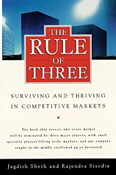 The Rule of Three: Surviving and Thriving in Competitive Markets by [Sheth, Jagdish, Sisodia, Rajendra]