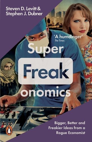 Superfreakonomics: Global Cooling, Patriotic Prostitutes and Why Suicide Bombers Should Buy Life Insurance by Stephen J. Dubner (2010-06-24)