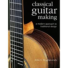 [(Classical Guitar Making: A Modern Approach to Traditional Design)] [Author: John S Bogdanovich] published on (January, 2007)