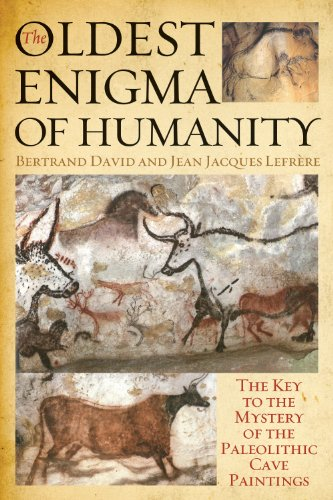 The Oldest Enigma of Humanity: The Key to the Mystery of the Paleolithic Cave Paintings por Bertrand David