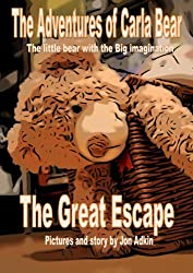 The Adventures of Carla Bear. The little bear with the BIG imagination. The Great Escape