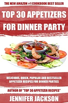 Top 30 Appetizer Recipes For Dinner Parties: Latest Collection of Easy, Delicious And Most-Wanted Appetizer Recipes (English Edition) von [Jackson, Jennifer]