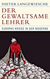 Der gewaltsame Lehrer: Europas Kriege in der Moderne (Historische Bibliothek der Gerda Henkel Stiftung)