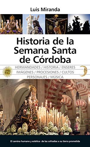Historia de la Semana Santa de Córdoba. (Andalucía) por Luis Jesús Miranda García