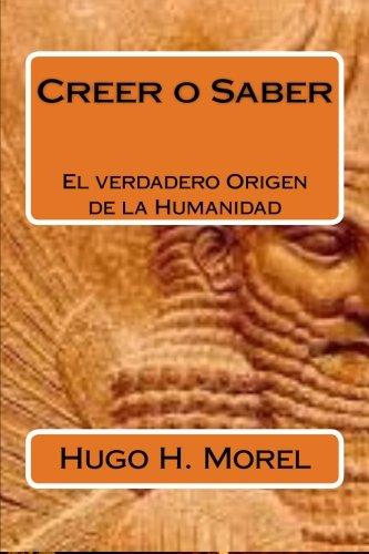Creer o Saber: La verdadera historia de la humanidad