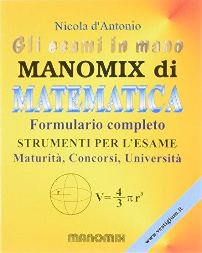 Manomix di matematica. Formulario completo. Strumenti per l'esame