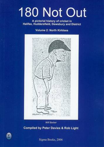 180 Not Out - North Kirklees: v. 2: A Pictorial History of Cricket in Halifax, Huddersfield and District por Peter Davies