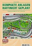 Kompakte Anlagen raffiniert geplant - Gleisplanvorschläge für Z, N, TT, H0 und 0e - MIBA Planungshilfen