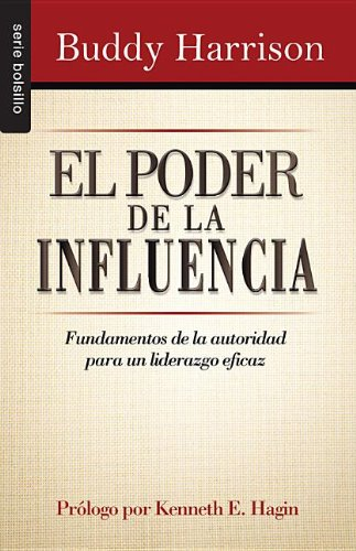 El Poder de la Influencia: Fundamentos de la Autoridad Para un Liderazgo Eficaz = The Power of Influence (Serie Bolsillo)