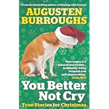 You Better Not Cry: True Stories for Christmas by Augusten Burroughs (2010-11-01)