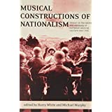 Musical Constructions of Nationalism: Essays on the History and Ideology of European Musical Culture 1800-1945