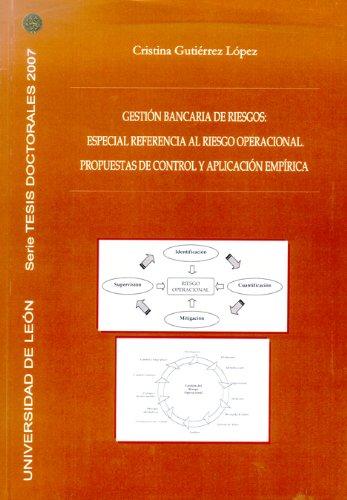 Gestión bancaria de riesgos: especial referencia al riesgo operacional, propuestas de control y aplicación empírica (Tesis doctorales 2007) por Cristina Gutiérrez López