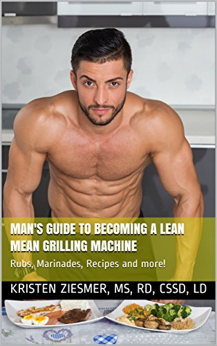 Man's Guide to Becoming a Lean Mean Grilling Machine: Rubs, Marinades, Recipes and more! (English Edition)