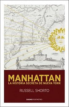 Manhattan: La historia secreta de Nueva York (Perímetro (Duomo)) de [Shorto, Russell]