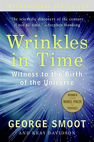 Wrinkles in Time: Witness to the Birth of the Universe por George Smoot