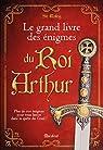 Le grand livre des énigmes du Roi Arthur par Wolfrig