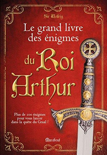 Le grand livre des énigmes du Roi Arthur: Pus de 100 énigmes pour vous lancer dans la quête du Graal !