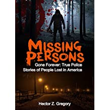 Missing Persons: Gone Forever: True Police Stories of People Lost in America (Unexplained Disappearances Book 2) (English Edition)