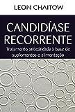 Candidíase Recorrente: Tratamento anticândida à base de suplementos e alimentação (Portuguese Edition)