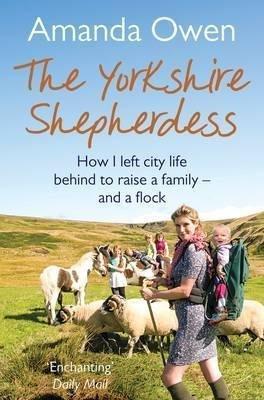 [The Yorkshire Shepherdess] (By: Amanda Owen) [published: February, 2015]