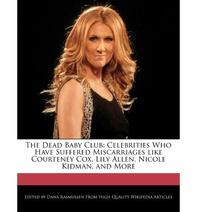 [ THE DEAD BABY CLUB: CELEBRITIES WHO HAVE SUFFERED MISCARRIAGES LIKE COURTENEY COX, LILY ALLEN, NICOLE KIDMAN, AND MORE ] The Dead Baby Club: Celebrities Who Have Suffered Miscarriages Like Courteney Cox, Lily Allen, Nicole Kidman, and More By Rasmussen, Dana ( Author ) Nov-2011 [ Paperback ] -