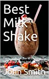 Best Milk Shake: Tasty Milk Shake With Step By Step Directions and pictures