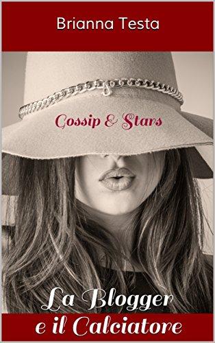La blogger e il calciatore: Gossip & Stars di [Testa, Brianna]
