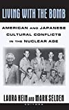Living with the Bomb: American and Japanese Cultural Conflicts in the Nuclear Age: American and Japanese Cultural Confli