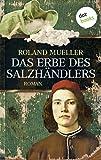 'Das Erbe des Salzhändlers: Roman' von Roland Mueller