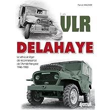 """Le Vlr Delahaye: Le Vehicule Leger de Reconnaissance de L""""armee Francaise 1946-1980"""