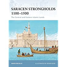 Saracen Strongholds 1100-1500: The Central and Eastern Islamic Lands (Fortress, Band 87)