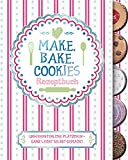 Make, Bake, Cookies: Rezeptbuch