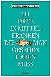 111 Orte in Mittelfranken, die man gesehen haben muss: Reiseführer