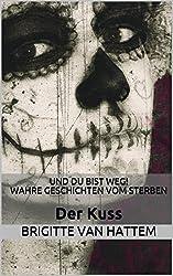 Und du bist weg! Wahre Geschichten vom Sterben: Der Kuss (Und du bist weg! Einzelgeschichten 4)