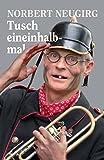 Tusch eineinhalbmal - Norbert Neugirg