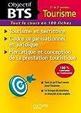 Objectif BTS 1er et 2e années Tourisme: Tourisme Et Territoire, Cadre Organisationnel Et Juridique,...
