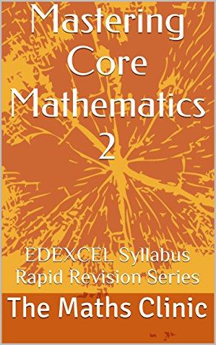 Mastering Core Mathematics 2: EDEXCEL Syllabus Rapid Revision Series (Revision Guide to A-Level Core Maths (EDEXCEL))