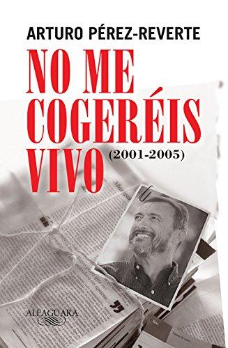 No me cogeréis vivo (2001-2005) por Arturo Pérez-Reverte