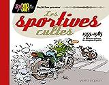 Les Sportives cultes (1955/1985): Les 60 motos mythiques des champions de quartier...