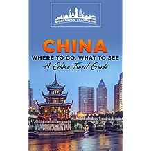 China: Where To Go, What To See - A China Travel Guide (China,Shanghai,Beijing,Xian,Peking,Guilin,Hong Kong Book 1) (English Edition)