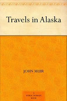 Travels in Alaska (English Edition) von [Muir, John]