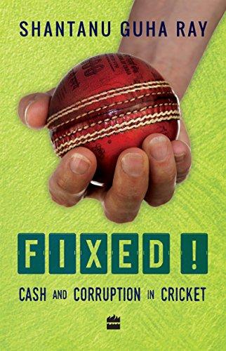Fixed!: Cash and Corruption in Cricket di Shantanu Guha Ray