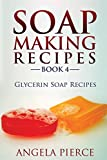Best Soap Making Books - Soap Making Recipes Book 4: Glycerin Soap Recipes Review