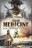 Skin Medicine - Die letzte Grenze: Horror-Thriller: Abenteuer, Spannung, Western