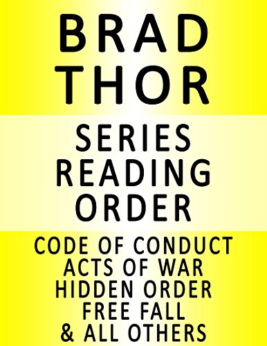 BRAD THOR — SERIES READING ORDER (SERIES LIST) — IN ORDER: CODE OF CONDUCT, ACTS OF WAR, HIDDEN ORDER, FREE FALL, BLACK LIST, FULL BLACK & MANY MORE! (English Edition)