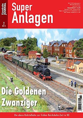 Die Goldenen Zwanziger - Die obere Ruhrtalbahn zur frühen Reichsbahn-Zeit in H0 - Eisenbahn Journal Super-Anlagen 2-2015