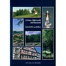 Neckar, Odenwald und Bauland: Geschichte und Kultur im Neckar-Odenwald-Kreis (Die Blauen Bücher)
