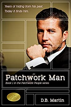 Patchwork Man: Years hiding from his past; today it finds him. (Patchwork People series Book 1) by [Martin, D.B.]